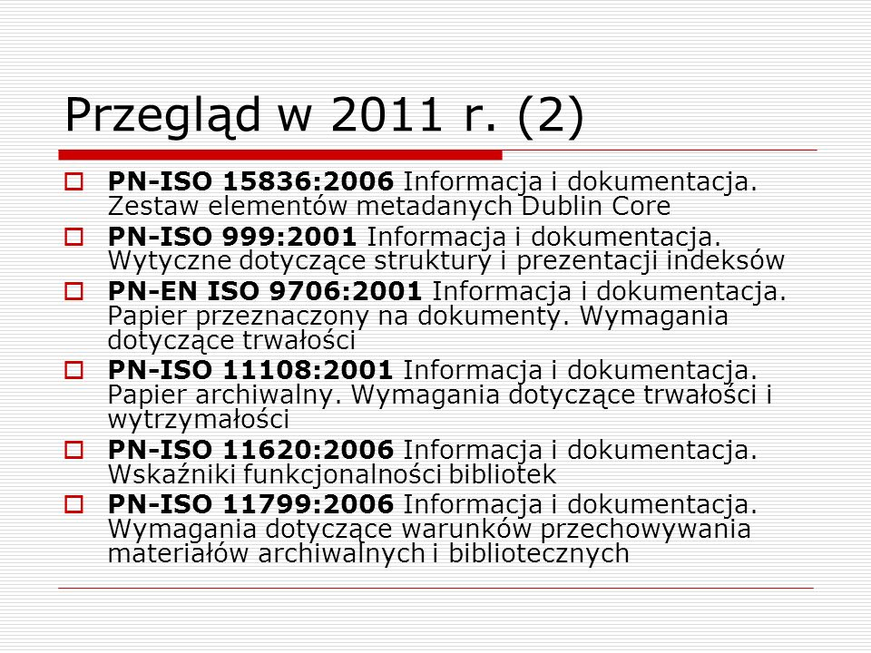 Przegląd w 2011 r. (2) PN-ISO 15836:2006 Informacja i dokumentacja. Zestaw elementów metadanych Dublin Core.
