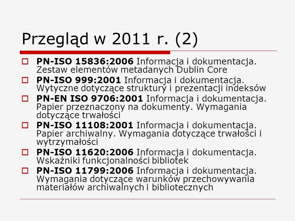 Przegląd w 2011 r. (2)PN-ISO 15836:2006 Informacja i dokumentacja. Zestaw elementów metadanych Dublin Core.