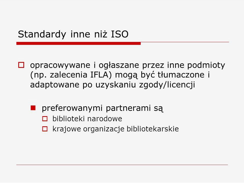 Standardy inne niż ISO opracowywane i ogłaszane przez inne podmioty (np. zalecenia IFLA) mogą być tłumaczone i adaptowane po uzyskaniu zgody/licencji.