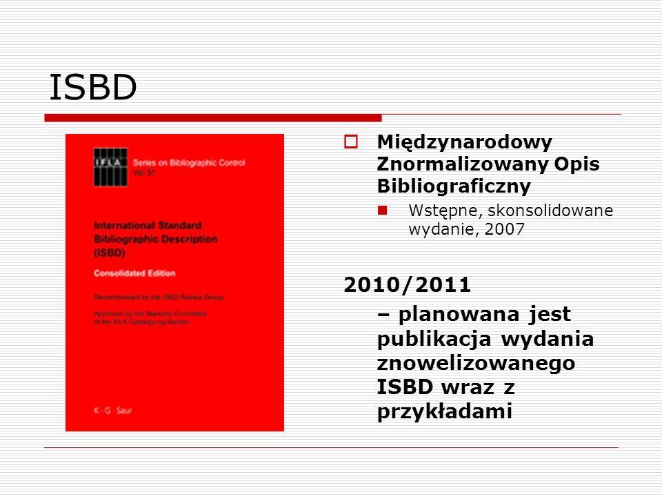 ISBDMiędzynarodowy Znormalizowany Opis Bibliograficzny. Wstępne, skonsolidowane wydanie, 2007. 2010/2011.