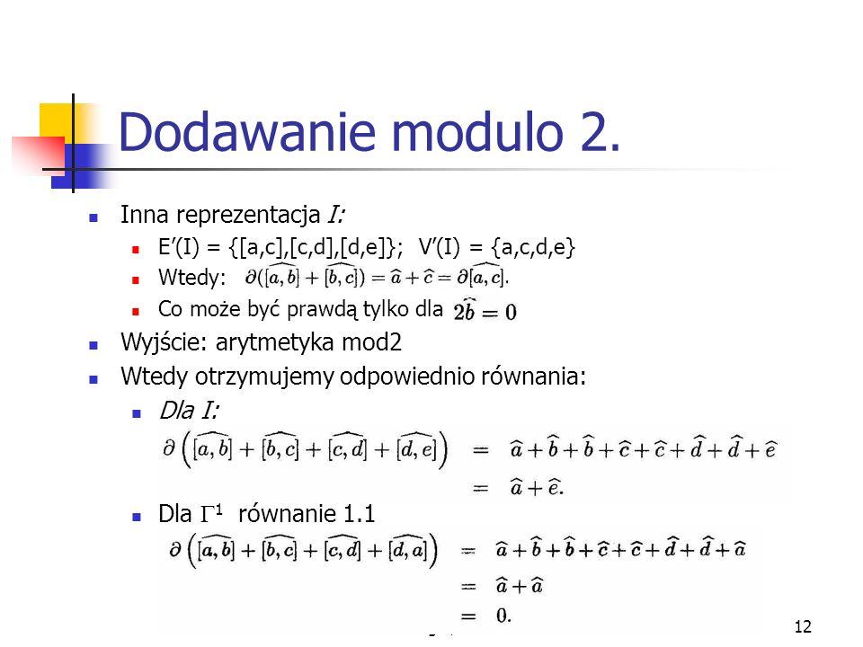 Dodawanie modulo 2. Inna reprezentacja I: Wyjście: arytmetyka mod2