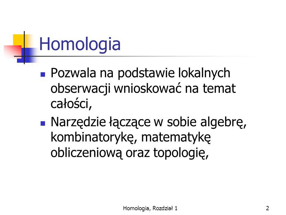Homologia Pozwala na podstawie lokalnych obserwacji wnioskować na temat całości,