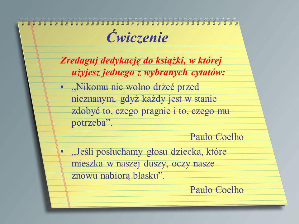Ćwiczenie Zredaguj dedykację do książki, w której użyjesz jednego z wybranych cytatów: