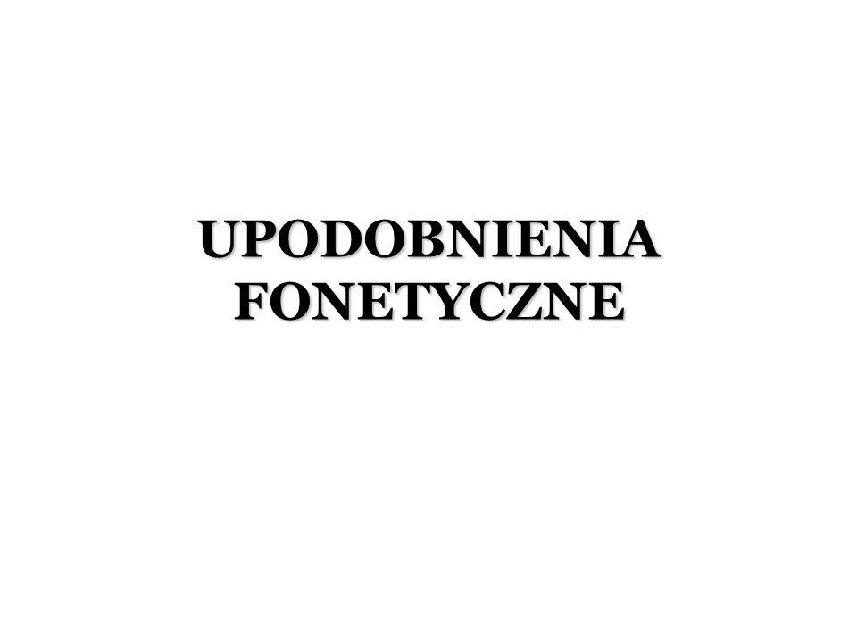 UPODOBNIENIA FONETYCZNE