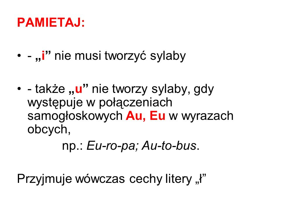 """PAMIETAJ: - """"i nie musi tworzyć sylaby. - także """"u nie tworzy sylaby, gdy występuje w połączeniach samogłoskowych Au, Eu w wyrazach obcych,"""