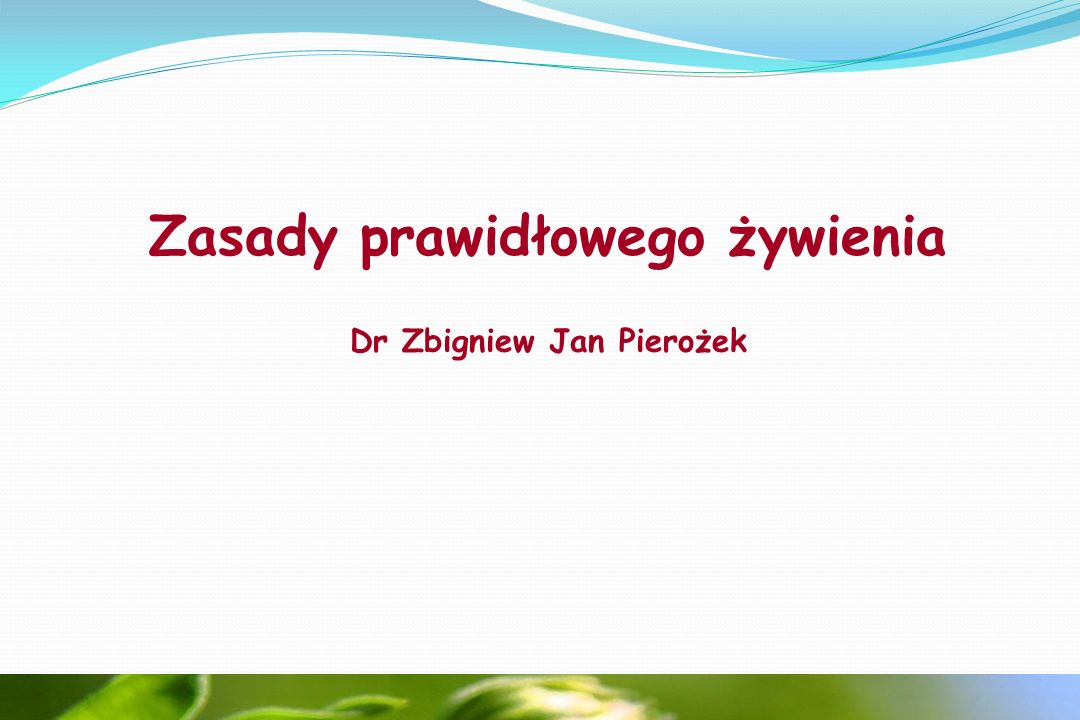 Zasady prawidłowego żywienia Dr Zbigniew Jan Pierożek