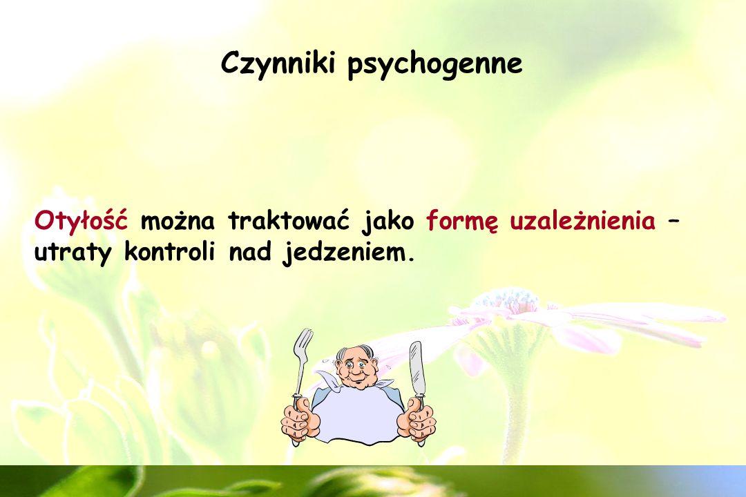 Czynniki psychogenne Otyłość można traktować jako formę uzależnienia – utraty kontroli nad jedzeniem.