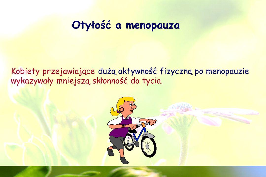 Otyłość a menopauza Kobiety przejawiające dużą aktywność fizyczną po menopauzie wykazywały mniejszą skłonność do tycia.