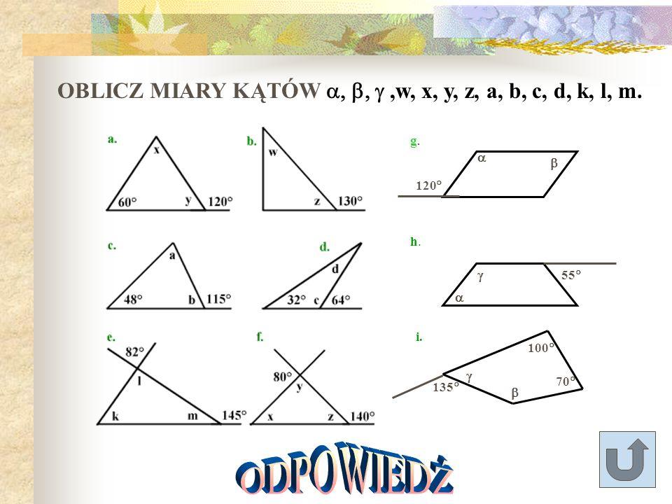 OBLICZ MIARY KĄTÓW a, b, g ,w, x, y, z, a, b, c, d, k, l, m.