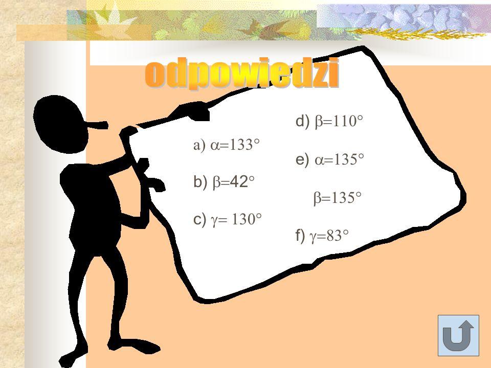 odpowiedzi d) b=110° e) a=135° a) a=133° b=135° b) b=42° f) g=83°