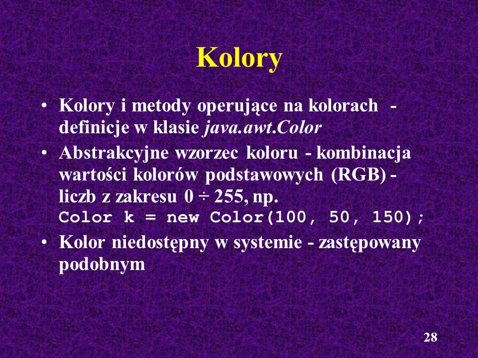 Kolory Kolory i metody operujące na kolorach - definicje w klasie java.awt.Color.