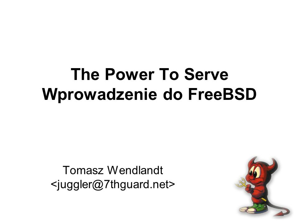 The Power To Serve Wprowadzenie do FreeBSD