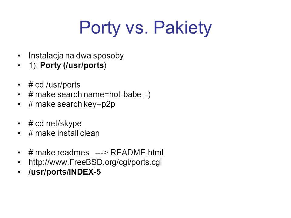 Porty vs. Pakiety Instalacja na dwa sposoby 1): Porty (/usr/ports)