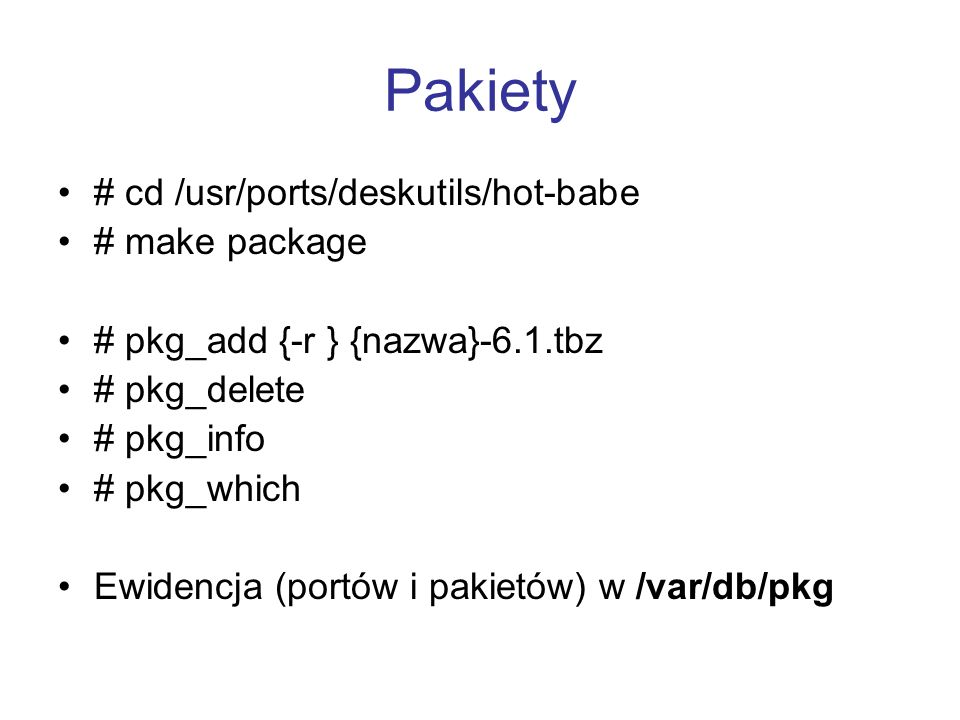 Pakiety # cd /usr/ports/deskutils/hot-babe # make package