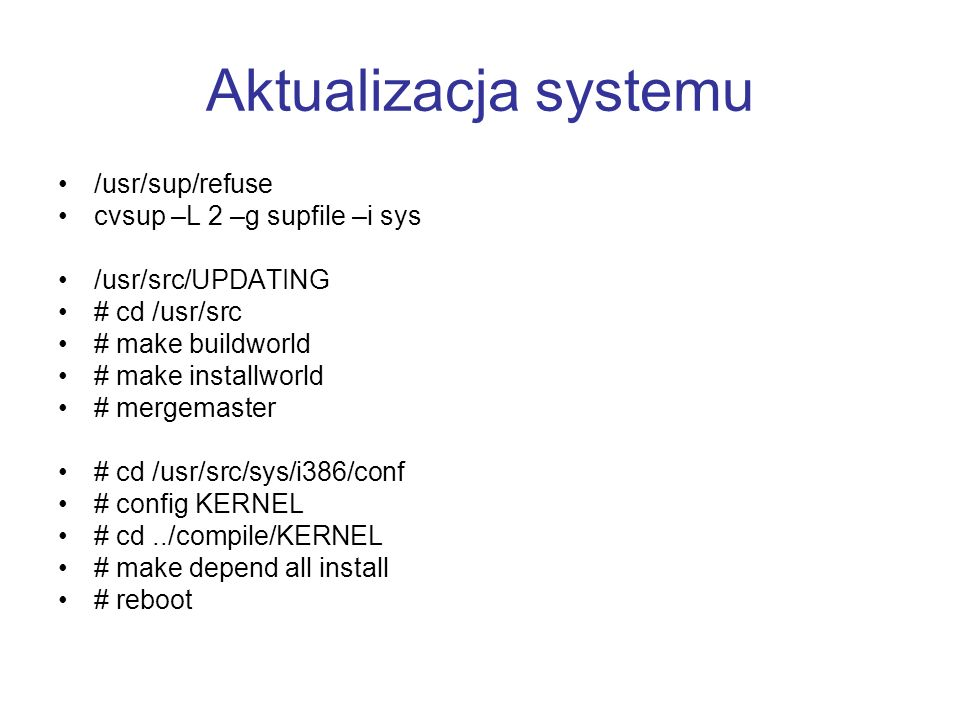 Aktualizacja systemu /usr/sup/refuse cvsup –L 2 –g supfile –i sys