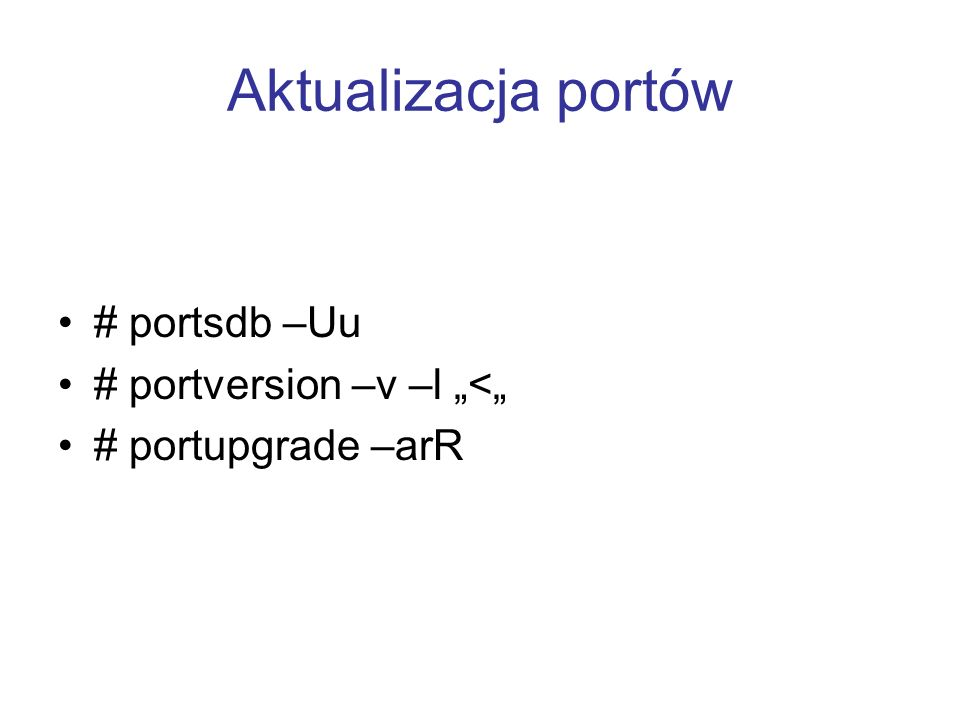 "Aktualizacja portów # portsdb –Uu # portversion –v –l ""<"""