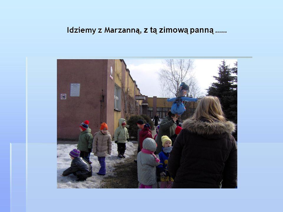 Idziemy z Marzanną, z tą zimową panną ……