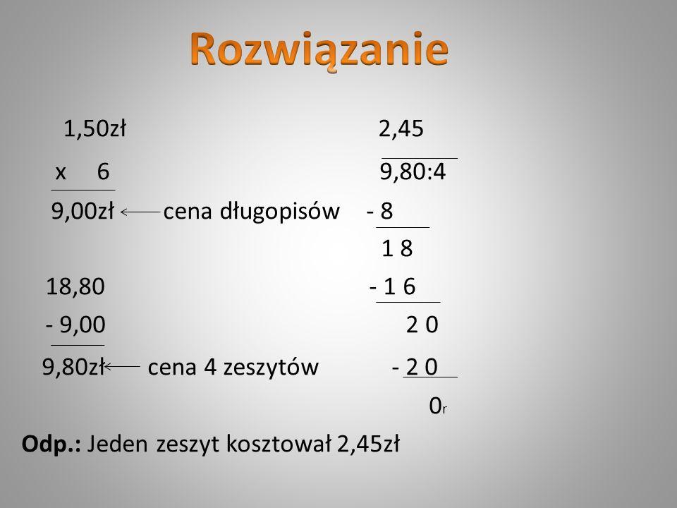 Rozwiązanie x 6 9,80:4 9,80zł cena 4 zeszytów - 2 0 1,50zł 2,45