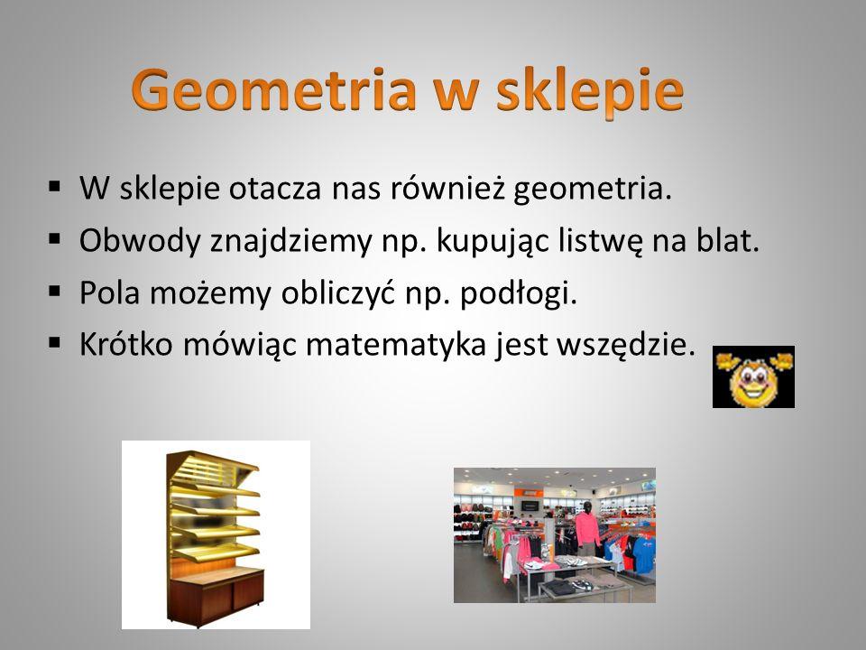 Geometria w sklepie W sklepie otacza nas również geometria.