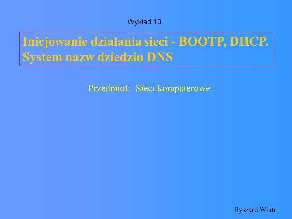 Inicjowanie działania sieci - BOOTP, DHCP. System nazw dziedzin DNS