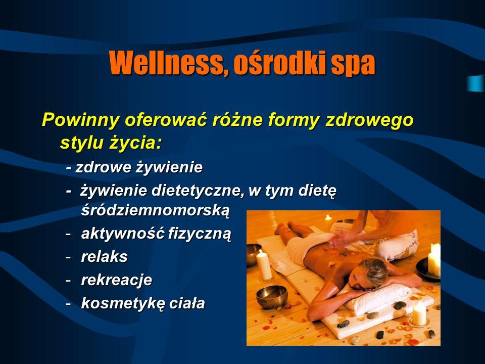 Wellness, ośrodki spa Powinny oferować różne formy zdrowego stylu życia: - zdrowe żywienie. - żywienie dietetyczne, w tym dietę śródziemnomorską.