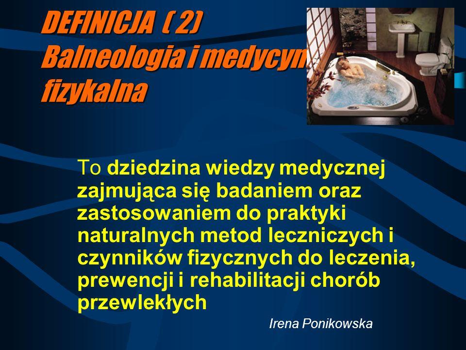 DEFINICJA ( 2) Balneologia i medycyna fizykalna