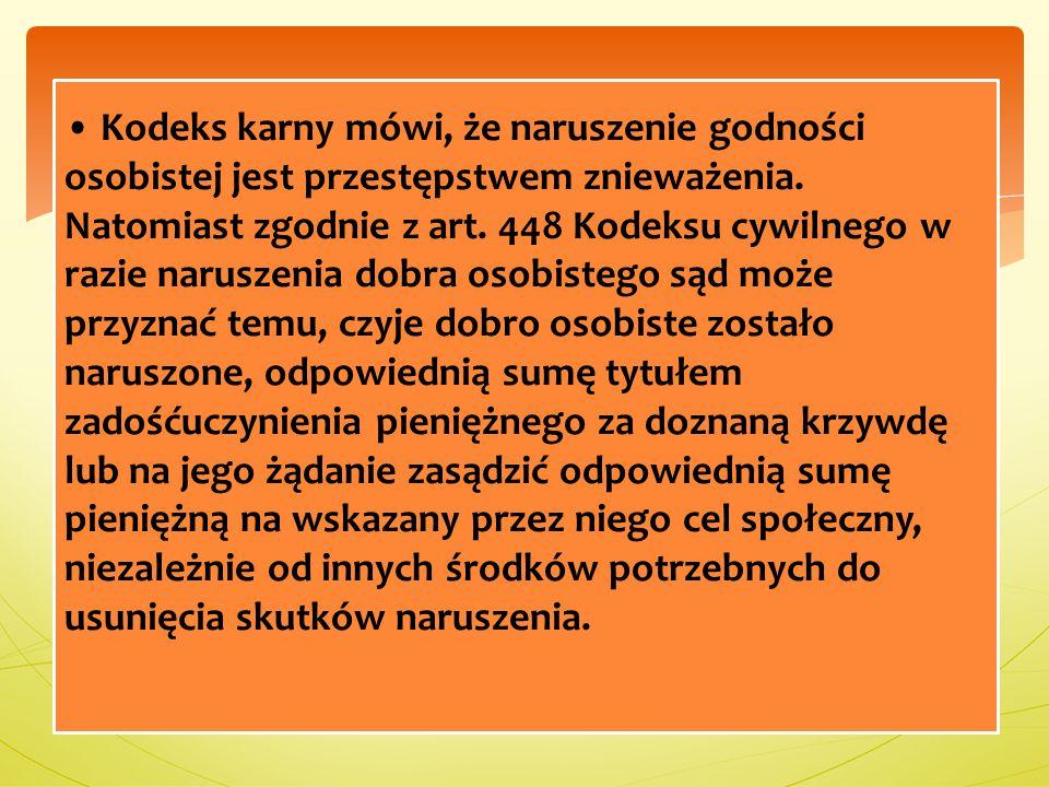 • Kodeks karny mówi, że naruszenie godności osobistej jest przestępstwem znieważenia.