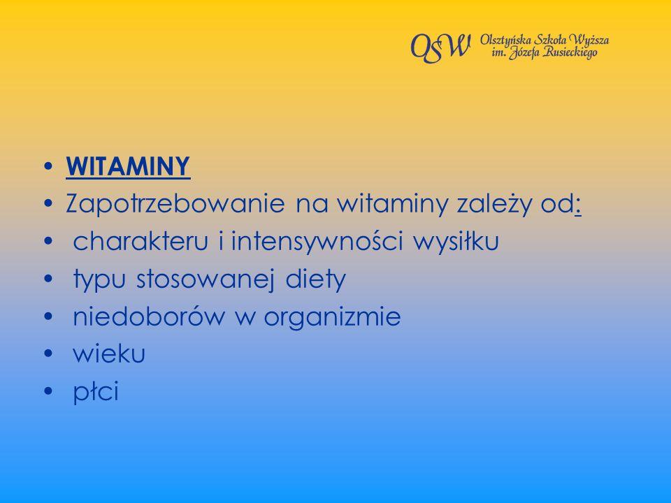 WITAMINY Zapotrzebowanie na witaminy zależy od: charakteru i intensywności wysiłku. typu stosowanej diety.