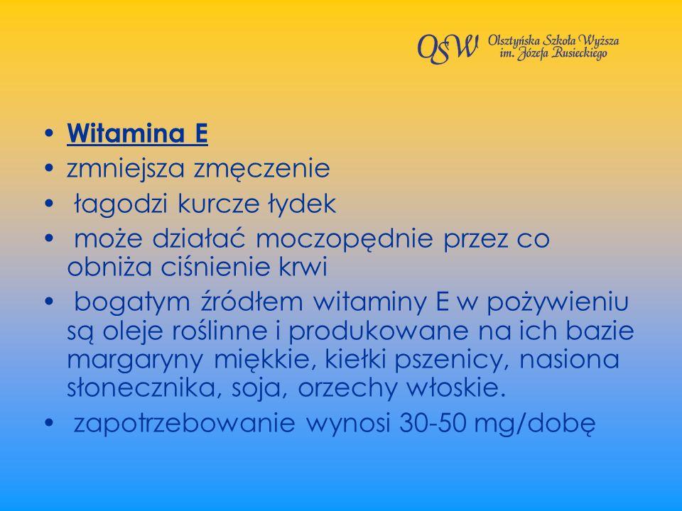 Witamina E zmniejsza zmęczenie. łagodzi kurcze łydek. może działać moczopędnie przez co obniża ciśnienie krwi.
