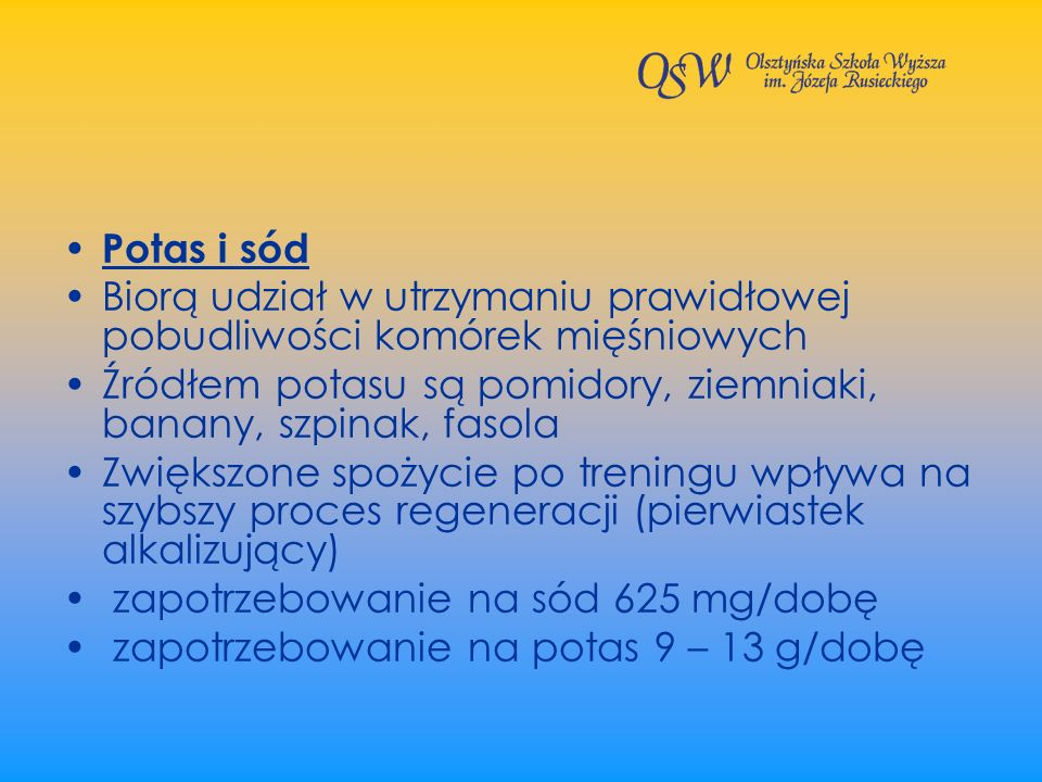 Potas i sód Biorą udział w utrzymaniu prawidłowej pobudliwości komórek mięśniowych. Źródłem potasu są pomidory, ziemniaki, banany, szpinak, fasola.