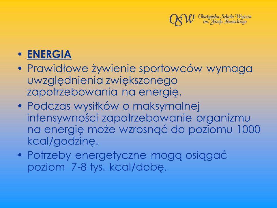 ENERGIA Prawidłowe żywienie sportowców wymaga uwzględnienia zwiększonego zapotrzebowania na energię.