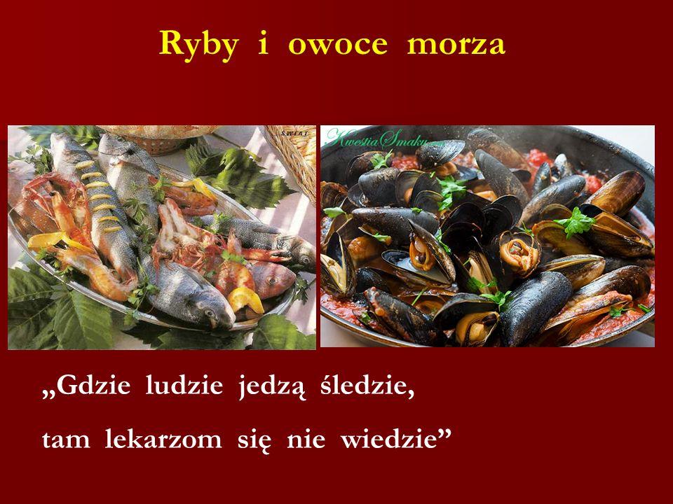 """Ryby i owoce morza """"Gdzie ludzie jedzą śledzie,"""