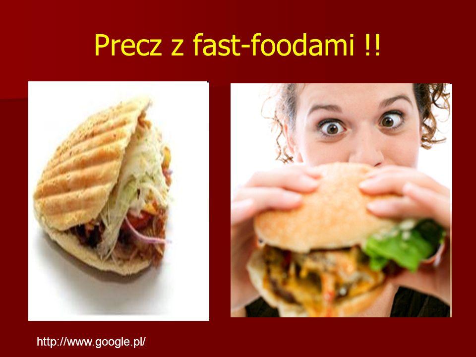 Precz z fast-foodami !! http://www.google.pl/