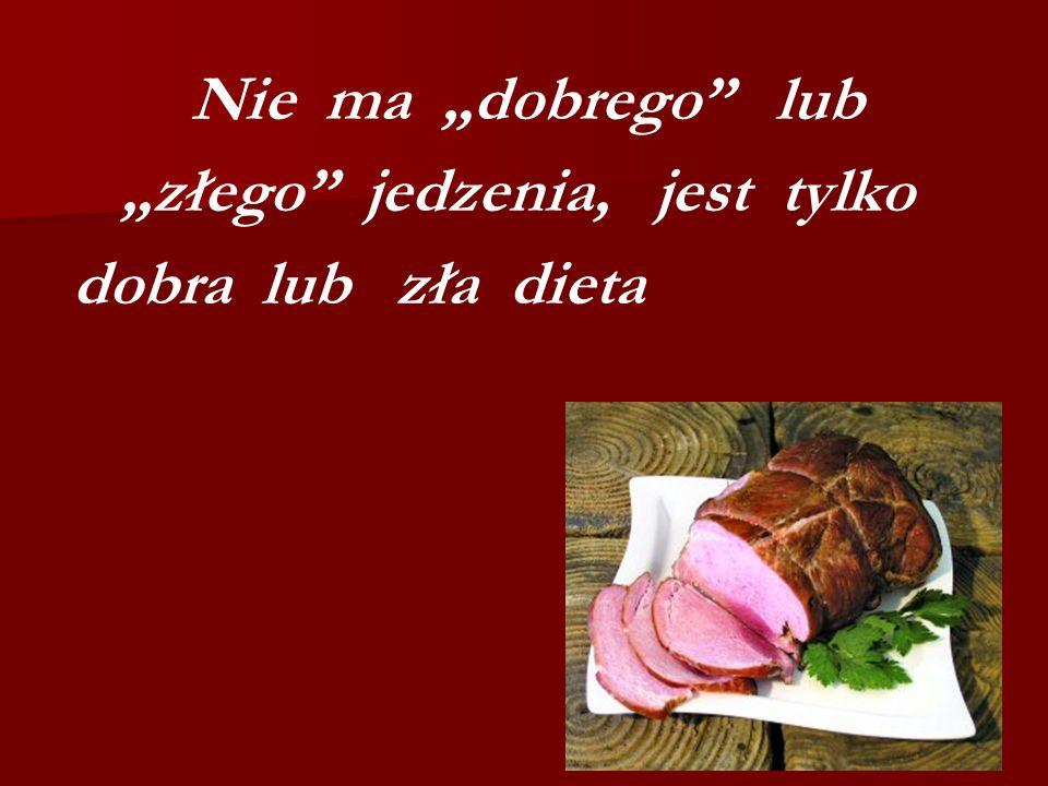 """""""złego jedzenia, jest tylko dobra lub zła dieta"""