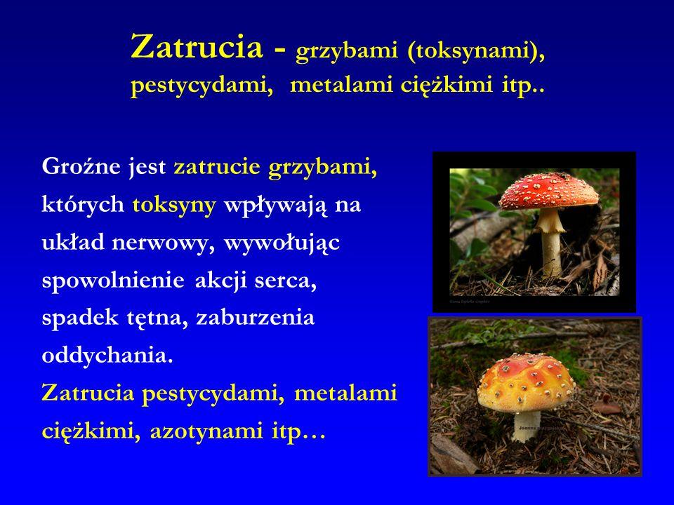 Zatrucia - grzybami (toksynami), pestycydami, metalami ciężkimi itp..