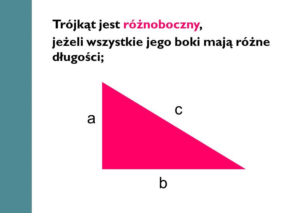 Trójkąt jest różnoboczny, jeżeli wszystkie jego boki mają różne długości;