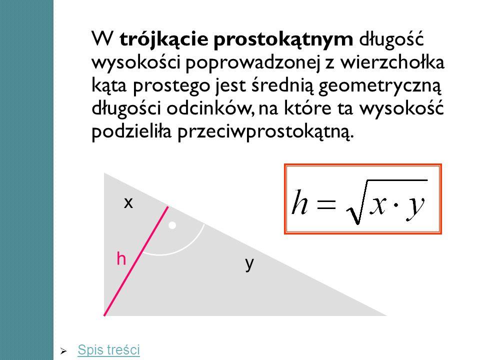 W trójkącie prostokątnym długość wysokości poprowadzonej z wierzchołka kąta prostego jest średnią geometryczną długości odcinków, na które ta wysokość podzieliła przeciwprostokątną.