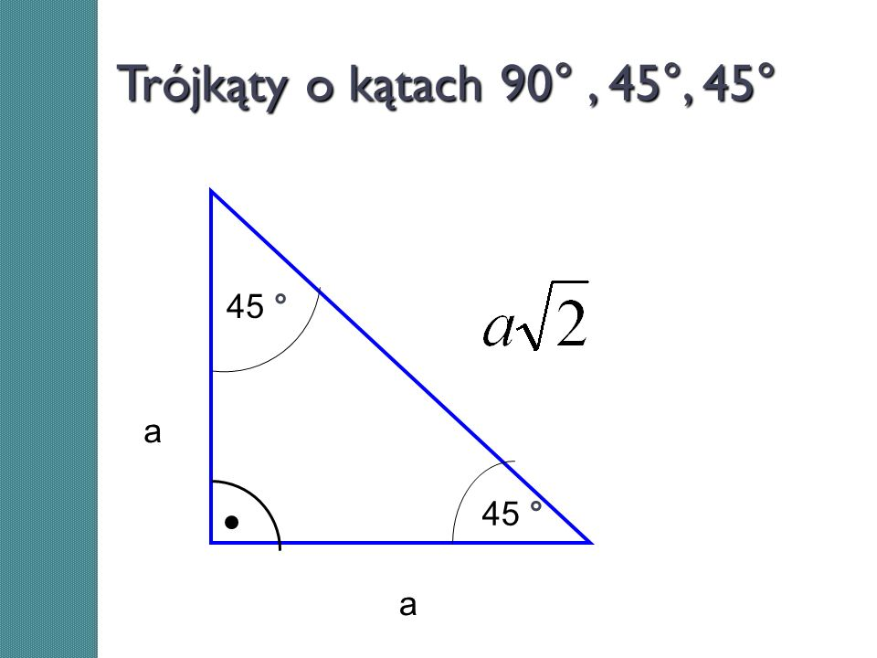 Trójkąty o kątach 90° , 45°, 45° 45 ° a 45 ° a