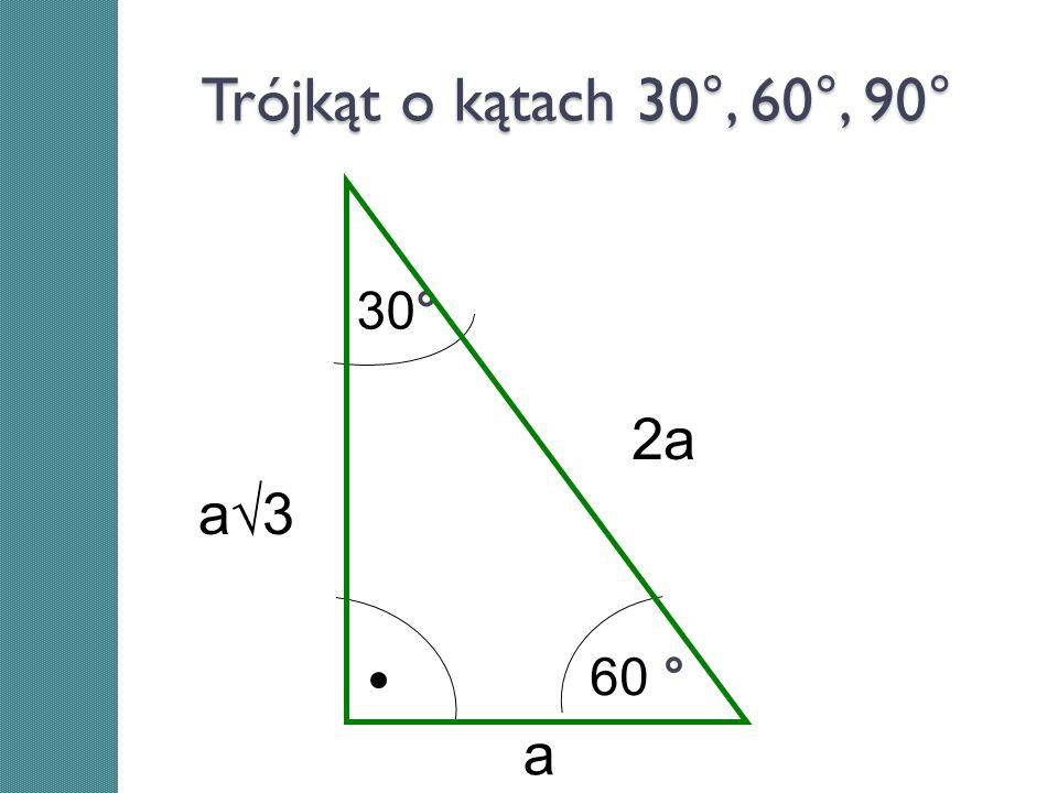 Trójkąt o kątach 30°, 60°, 90° 30° 2a a√3 60 ° a