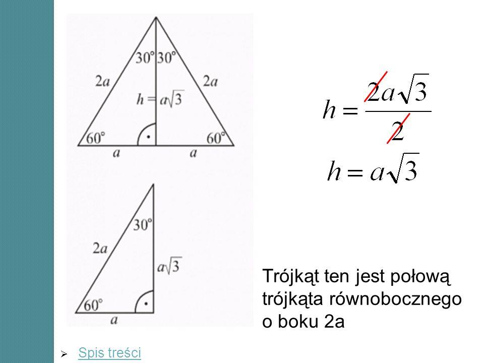 Trójkąt ten jest połową trójkąta równobocznego o boku 2a
