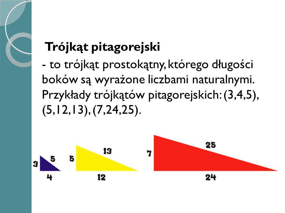 Trójkąt pitagorejski - to trójkąt prostokątny, którego długości boków są wyrażone liczbami naturalnymi.