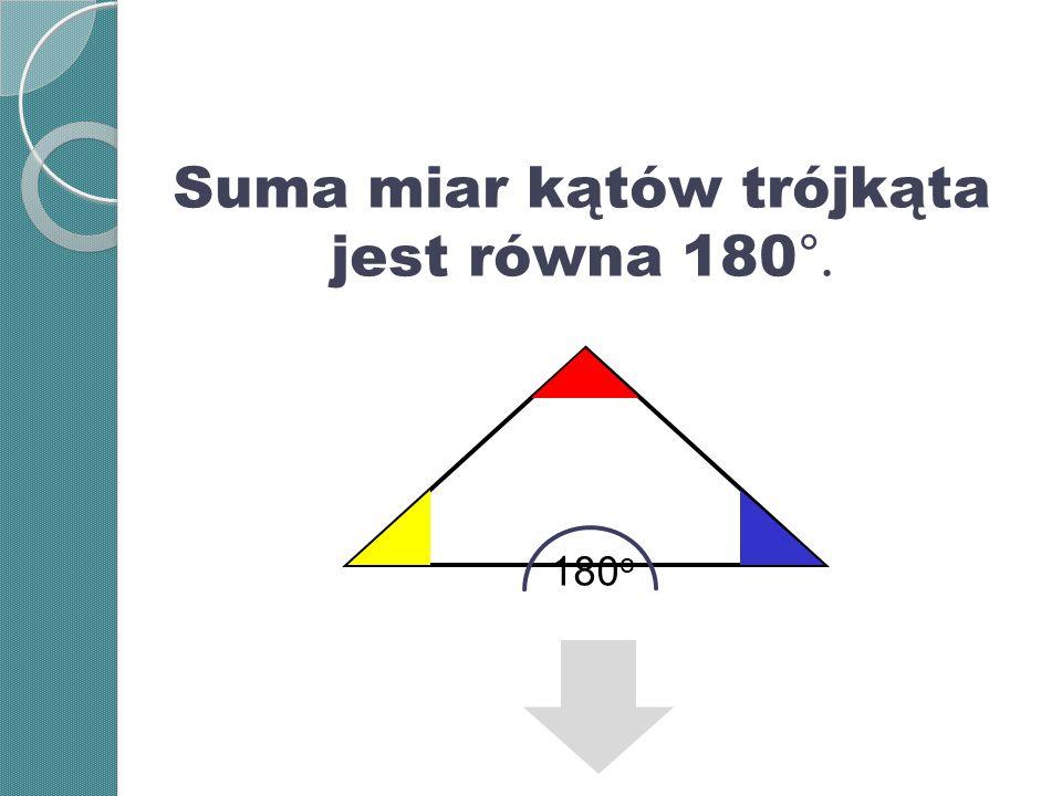 Suma miar kątów trójkąta jest równa 180°.