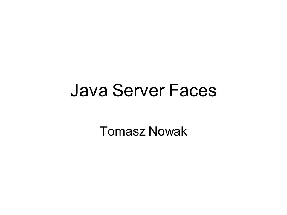 Java Server Faces Tomasz Nowak