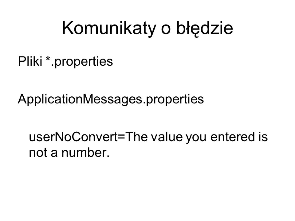 Komunikaty o błędzie Pliki *.properties ApplicationMessages.properties