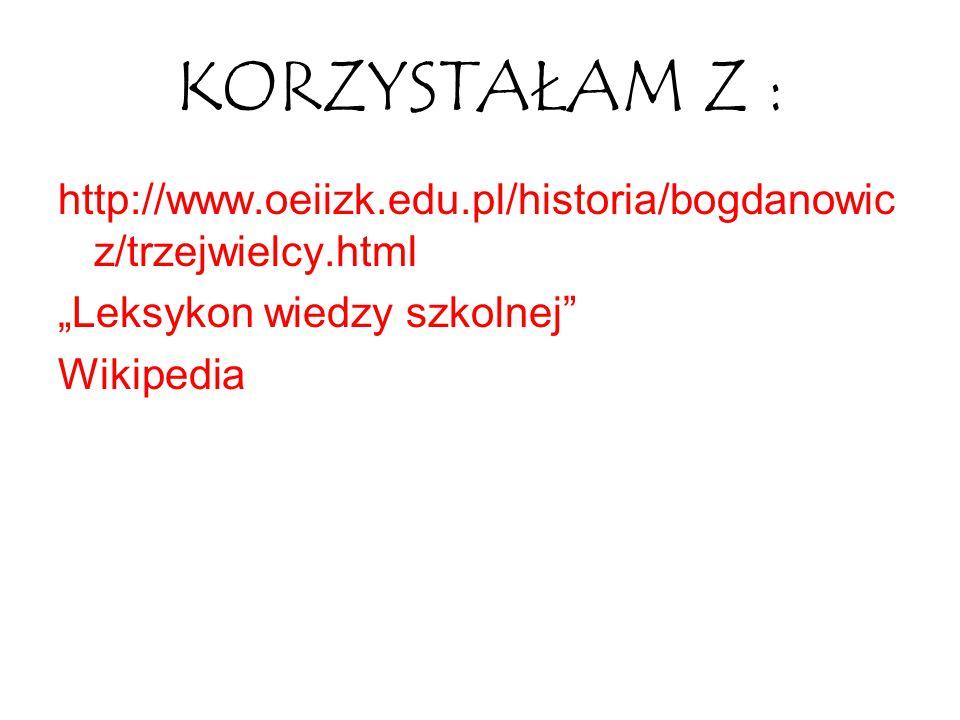 """KORZYSTAŁAM Z : http://www.oeiizk.edu.pl/historia/bogdanowicz/trzejwielcy.html  """"Leksykon wiedzy szkolnej"""