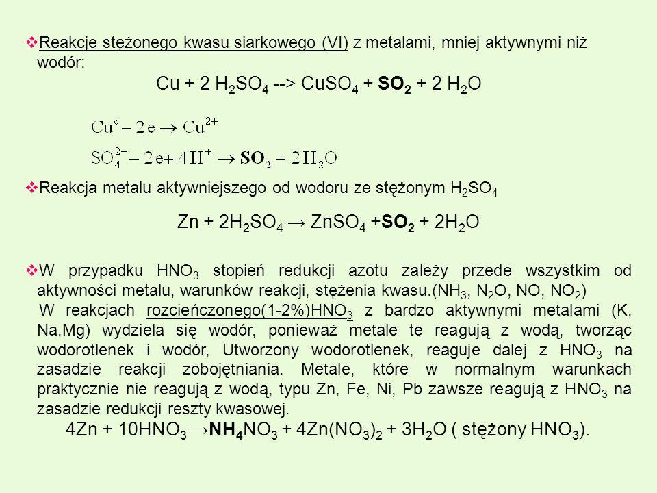 4Zn + 10HNO3 →NH4NO3 + 4Zn(NO3)2 + 3H2O ( stężony HNO3).