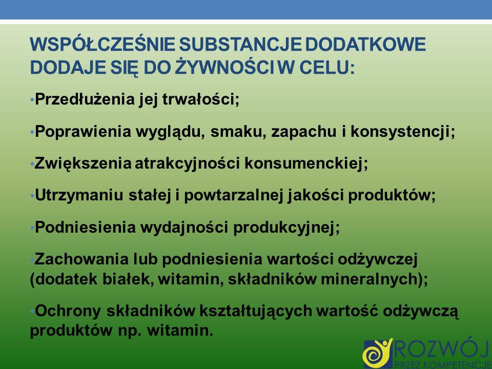 Współcześnie substancje dodatkowe dodaje się do żywności w celu:
