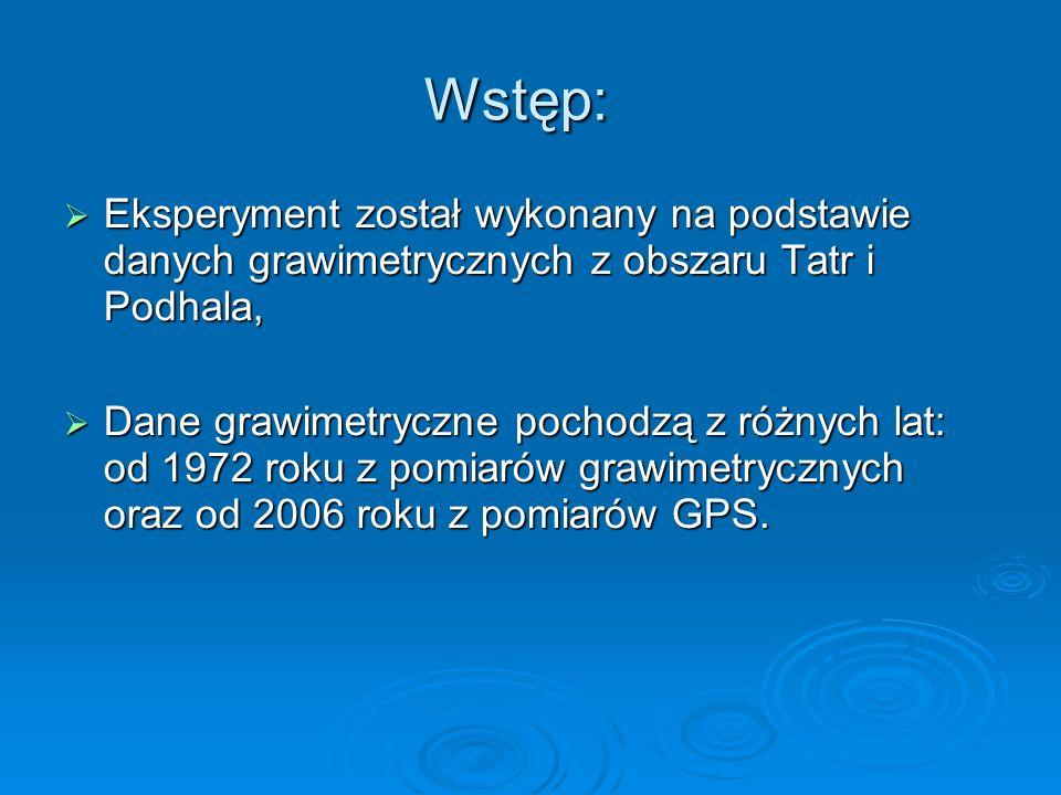 Wstęp: Eksperyment został wykonany na podstawie danych grawimetrycznych z obszaru Tatr i Podhala,
