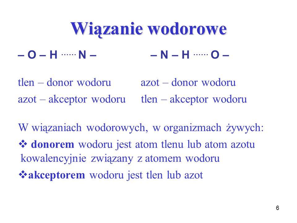 Wiązanie wodorowe – O – H …… N – – N – H …… O –