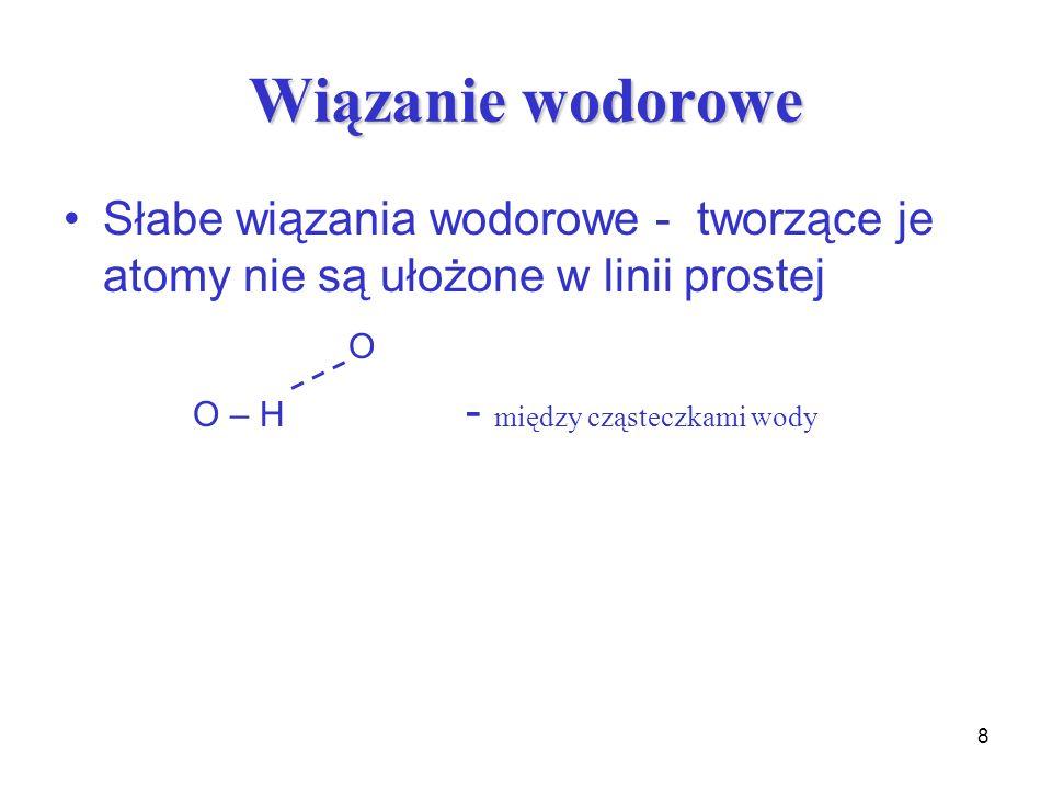 Wiązanie wodorowe Słabe wiązania wodorowe - tworzące je atomy nie są ułożone w linii prostej.